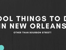 cool things to do in NOLA other than burbon street